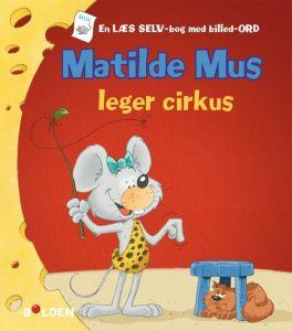 Bolden - Matilde Mus leger cirkus 4-9788772050539